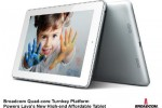 Lava International of India builds 7- inch tablet PC around Broadcom's quad-core CPU platform