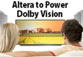 Altera FPGAs enable Dolby Vision for Ultra-HD TVs